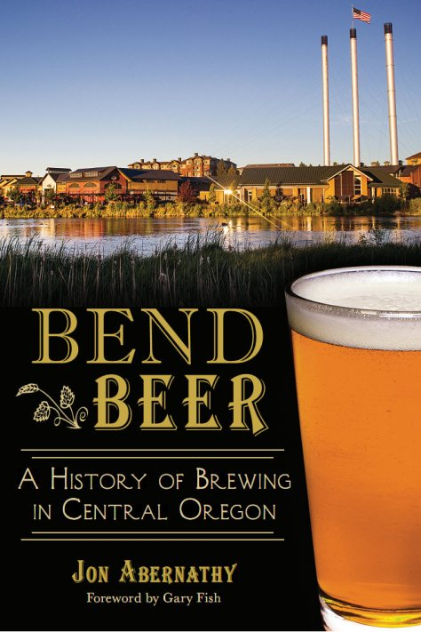 Bend Beer: A History of Brewing in Central Oregon by Jon Abernathy