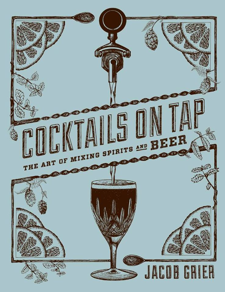 Cocktails-on-Tap-The-Art-of-Mixing-Spirits-and-Beer-by-Jacob-Grier