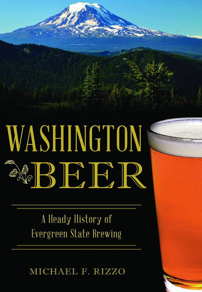 Washington Beer A History of Evergreen State Brewing from author Michael F. RIzzo. (image courtesy of Arcadia Publishing)