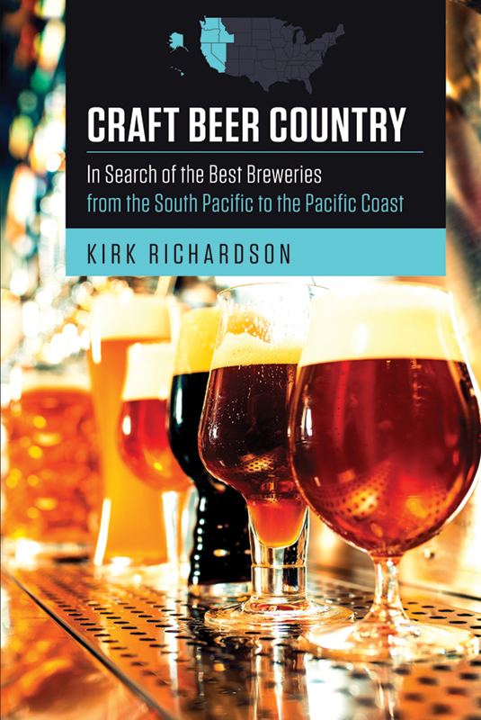 Craft Beer Country - In Search of the Best Breweries from the South Pacific to the Pacific Coast by Kirk Richardson